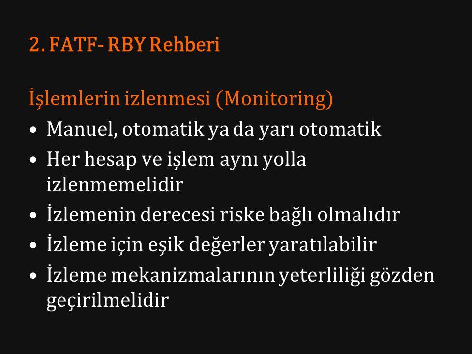 2. FATF- RBY Rehberi İşlemlerin izlenmesi (Monitoring) Manuel, otomatik ya da yarı otomatik. Her hesap ve işlem aynı yolla izlenmemelidir.