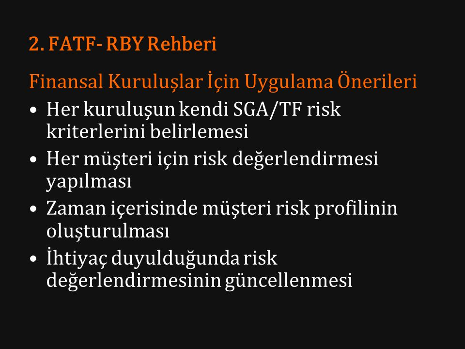 2. FATF- RBY Rehberi Finansal Kuruluşlar İçin Uygulama Önerileri. Her kuruluşun kendi SGA/TF risk kriterlerini belirlemesi.