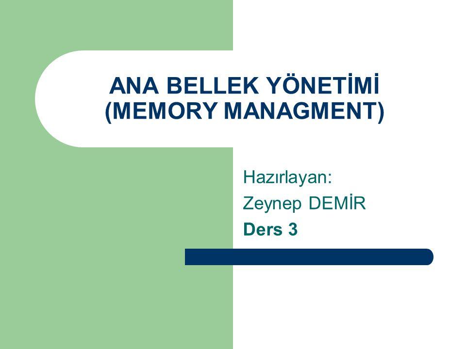 ANA BELLEK YÖNETİMİ (MEMORY MANAGMENT)
