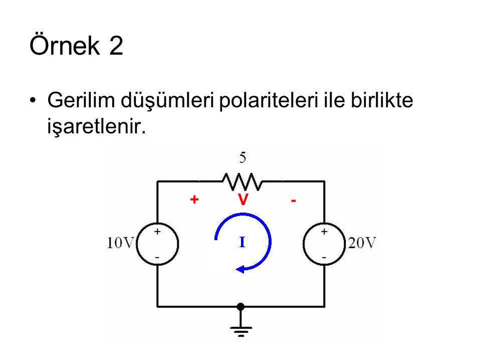 Örnek 2 Gerilim düşümleri polariteleri ile birlikte işaretlenir. + V -