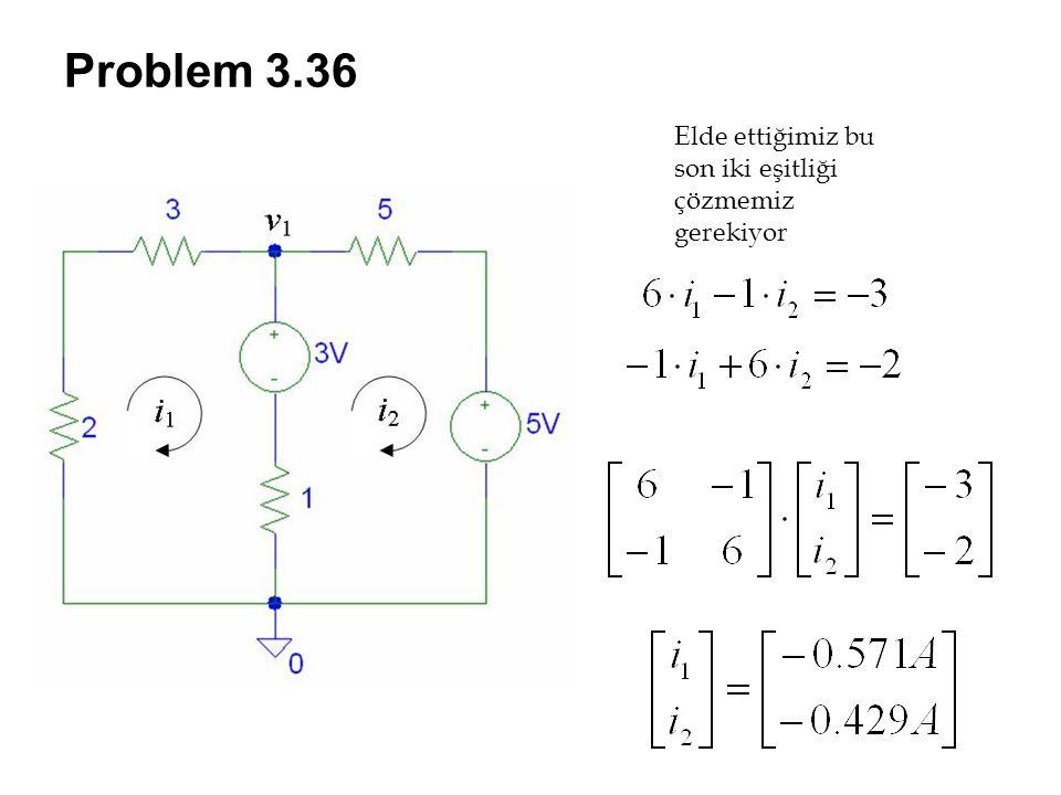 Problem 3.36 Elde ettiğimiz bu son iki eşitliği çözmemiz gerekiyor