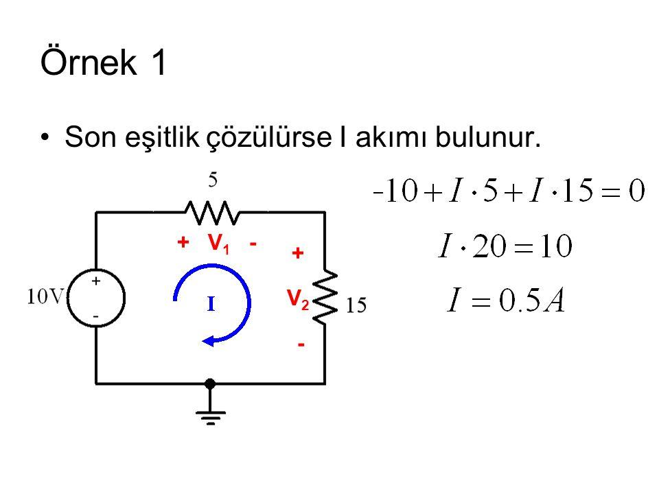 Örnek 1 Son eşitlik çözülürse I akımı bulunur. + V1 - + V2 -