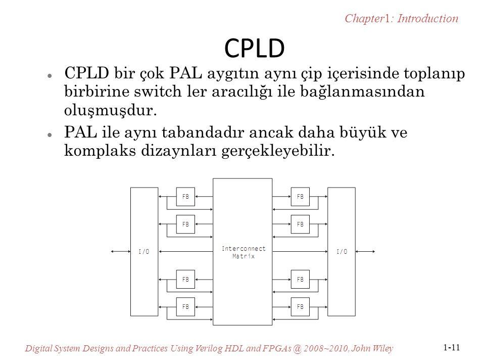 CPLD CPLD bir çok PAL aygıtın aynı çip içerisinde toplanıp birbirine switch ler aracılığı ile bağlanmasından oluşmuşdur.