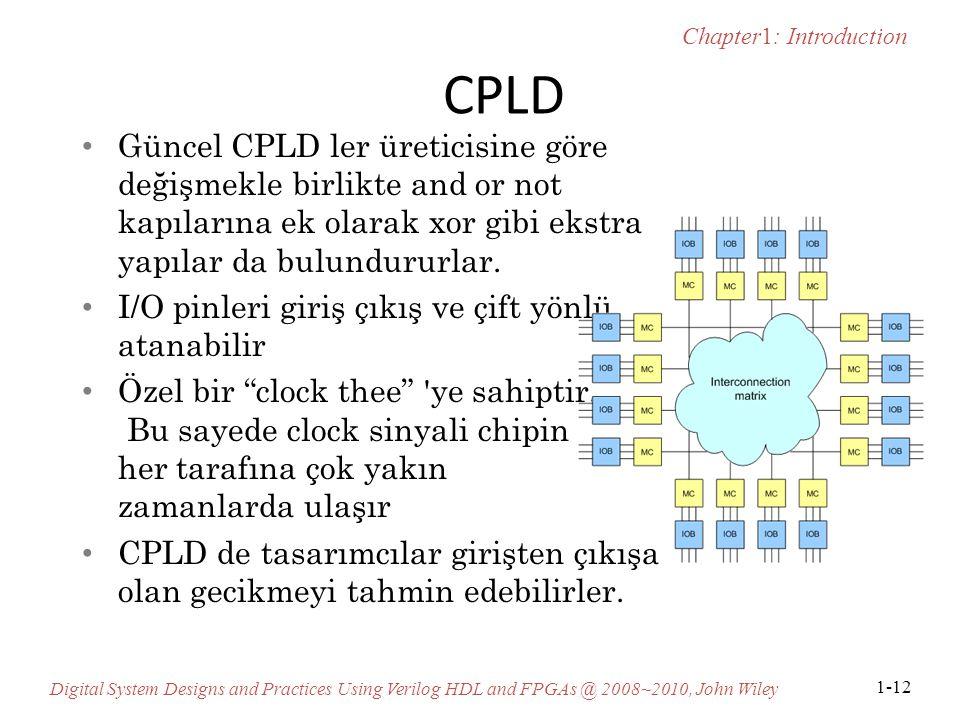 CPLD Güncel CPLD ler üreticisine göre değişmekle birlikte and or not kapılarına ek olarak xor gibi ekstra yapılar da bulundururlar.