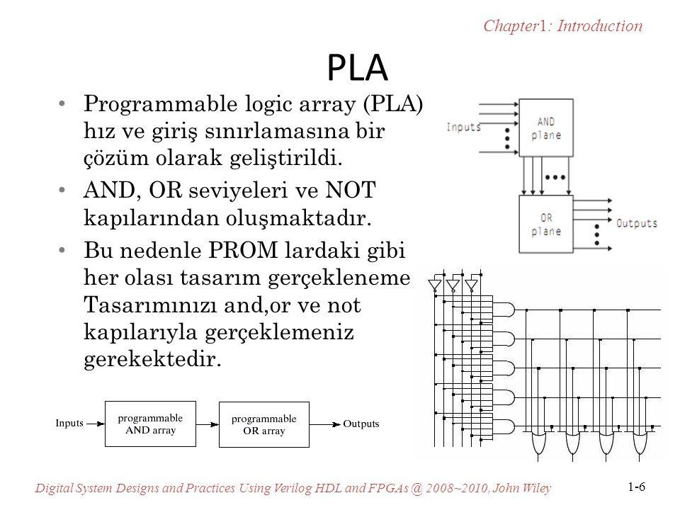PLA Programmable logic array (PLA) hız ve giriş sınırlamasına bir çözüm olarak geliştirildi. AND, OR seviyeleri ve NOT kapılarından oluşmaktadır.