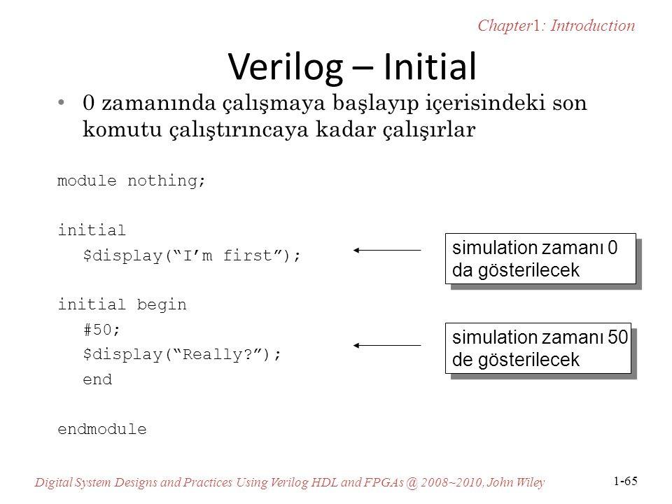 Verilog – Initial 0 zamanında çalışmaya başlayıp içerisindeki son komutu çalıştırıncaya kadar çalışırlar.