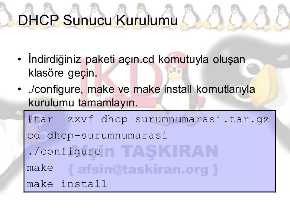 DHCP Sunucu Kurulumu İndirdiğiniz paketi açın.cd komutuyla oluşan klasöre geçin. ./configure, make ve make install komutlarıyla kurulumu tamamlayın.