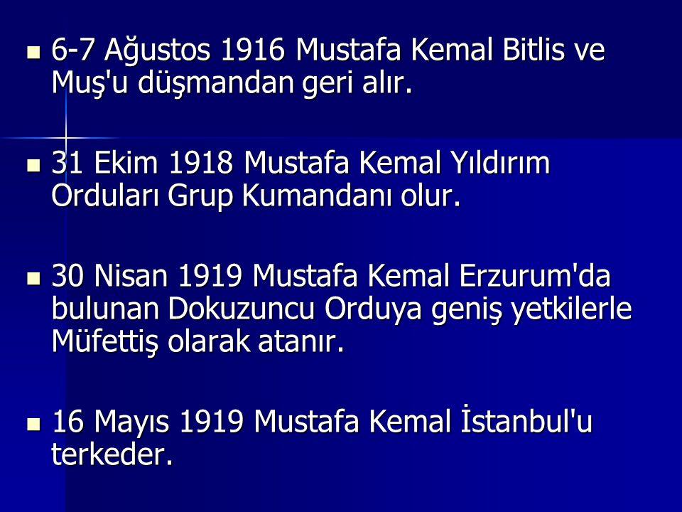 6-7 Ağustos 1916 Mustafa Kemal Bitlis ve Muş u düşmandan geri alır.