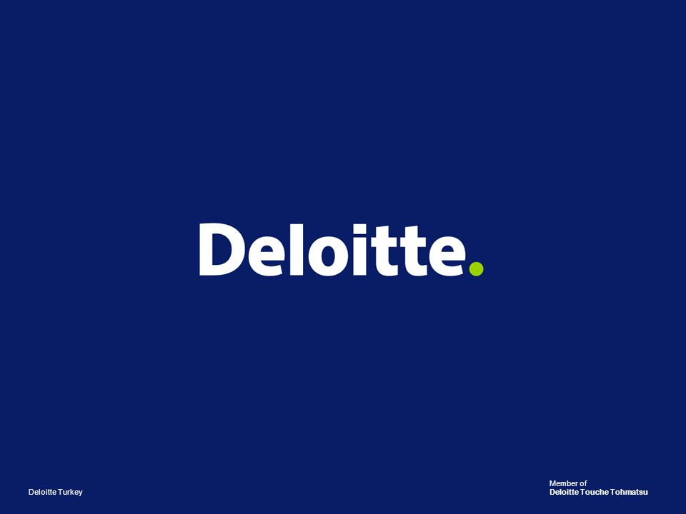 Member of Deloitte Touche Tohmatsu Deloitte Turkey