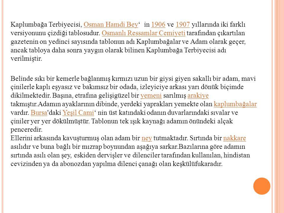 Kaplumbağa Terbiyecisi, Osman Hamdi Bey' in 1906 ve 1907 yıllarında iki farklı versiyonunu çizdiği tablosudur. Osmanlı Ressamlar Cemiyeti tarafından çıkartılan gazetenin on yedinci sayısında tablonun adı Kaplumbağalar ve Adam olarak geçer, ancak tabloya daha sonra yaygın olarak bilinen Kaplumbağa Terbiyecisi adı verilmiştir.