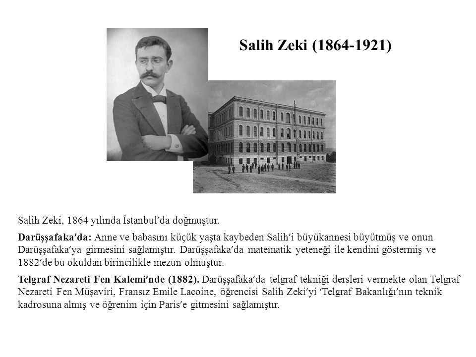 Salih Zeki (1864-1921) Salih Zeki, 1864 yılında İstanbul'da doğmuştur.