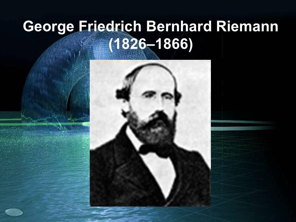 George Friedrich Bernhard Riemann (1826–1866)