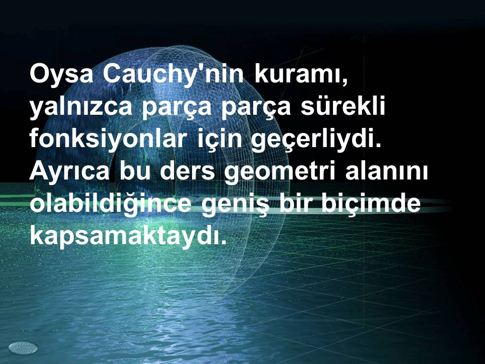 Oysa Cauchy nin kuramı, yalnızca parça parça sürekli fonksiyonlar için geçerliydi.