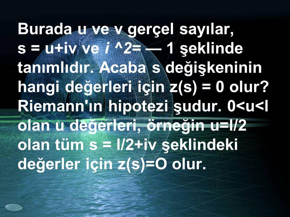 Burada u ve v gerçel sayılar, s = u+iv ve i ^2= — 1 şeklinde tanımlıdır.