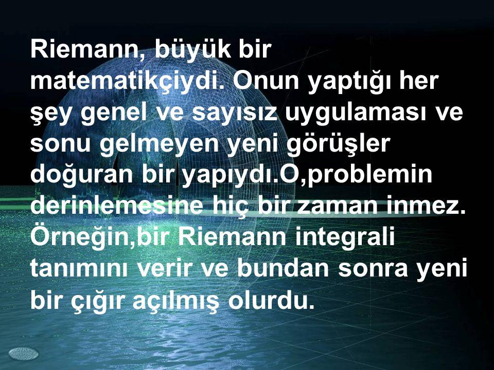 Riemann, büyük bir matematikçiydi