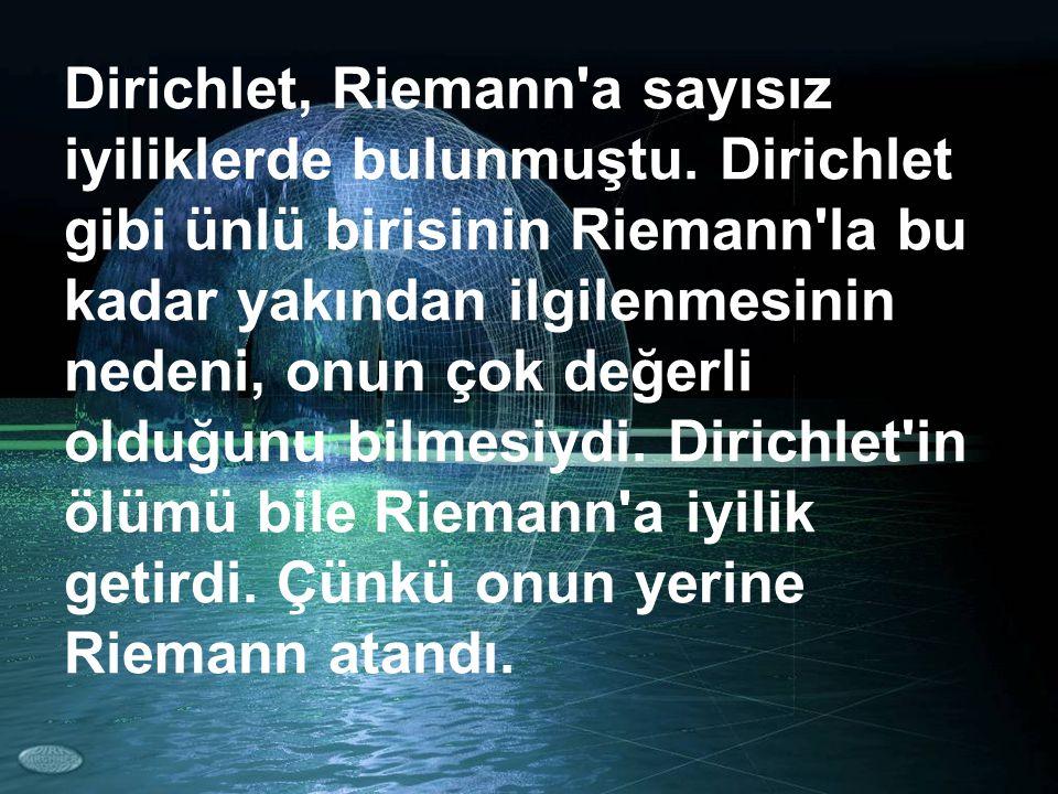 Dirichlet, Riemann a sayısız iyiliklerde bulunmuştu