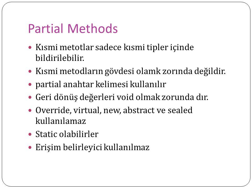 Partial Methods Kısmi metotlar sadece kısmi tipler içinde bildirilebilir. Kısmi metodların gövdesi olamk zorında değildir.