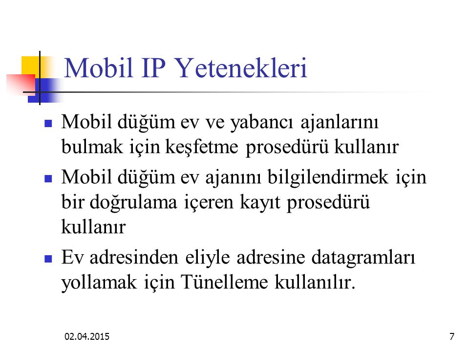 Mobil IP Yetenekleri Mobil düğüm ev ve yabancı ajanlarını bulmak için keşfetme prosedürü kullanır.