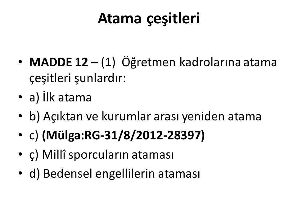 Atama çeşitleri MADDE 12 – (1) Öğretmen kadrolarına atama çeşitleri şunlardır: a) İlk atama. b) Açıktan ve kurumlar arası yeniden atama.