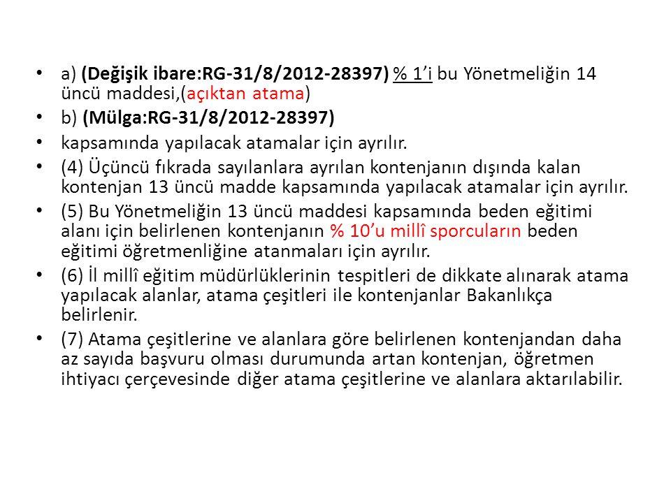 a) (Değişik ibare:RG-31/8/2012-28397) % 1'i bu Yönetmeliğin 14 üncü maddesi,(açıktan atama)