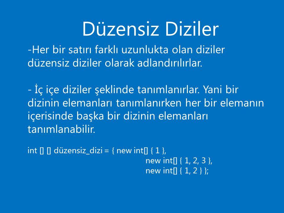 Düzensiz Diziler -Her bir satırı farklı uzunlukta olan diziler düzensiz diziler olarak adlandırılırlar.
