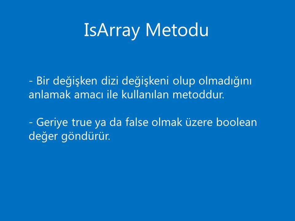 IsArray Metodu - Bir değişken dizi değişkeni olup olmadığını anlamak amacı ile kullanılan metoddur.