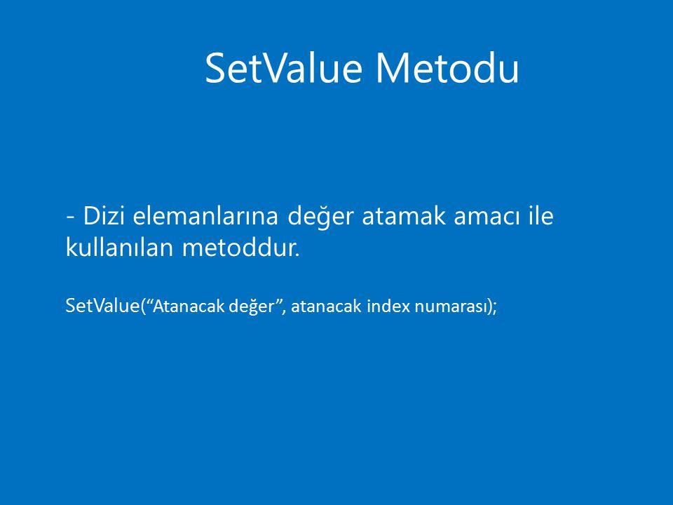 SetValue Metodu - Dizi elemanlarına değer atamak amacı ile kullanılan metoddur.