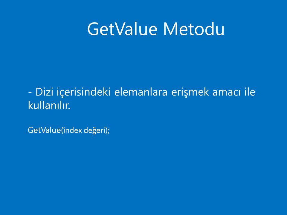 GetValue Metodu - Dizi içerisindeki elemanlara erişmek amacı ile kullanılır.
