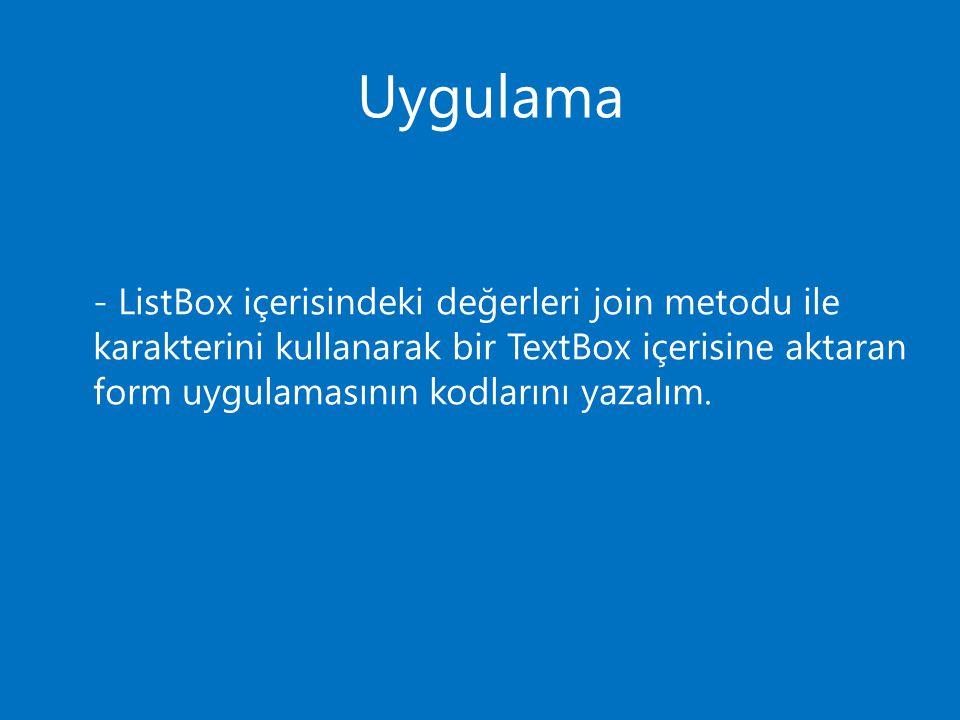 Uygulama - ListBox içerisindeki değerleri join metodu ile karakterini kullanarak bir TextBox içerisine aktaran form uygulamasının kodlarını yazalım.
