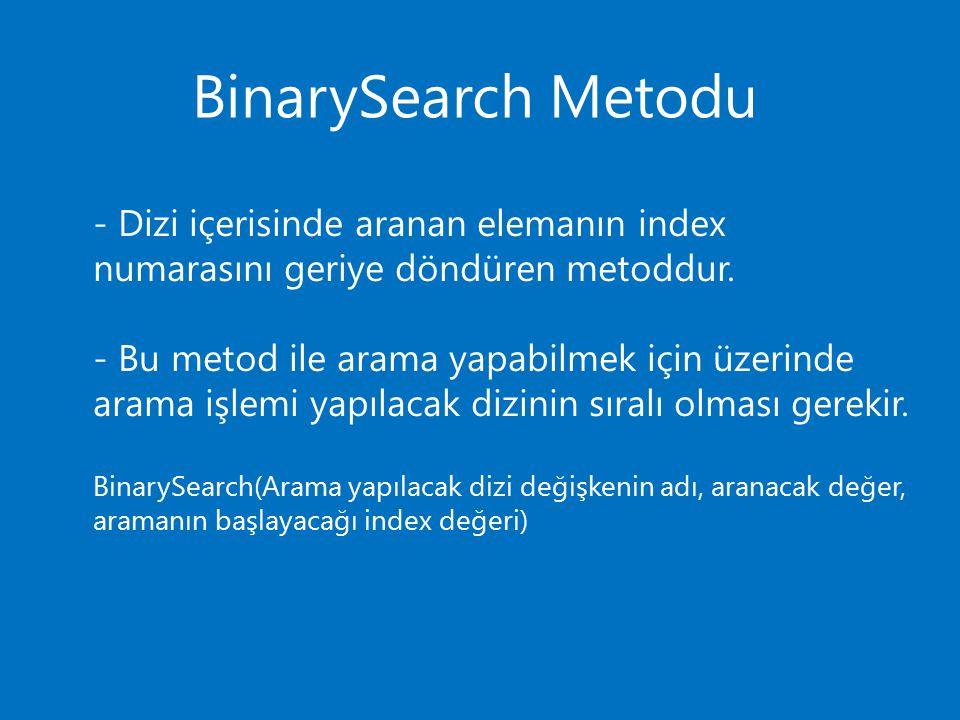 BinarySearch Metodu - Dizi içerisinde aranan elemanın index numarasını geriye döndüren metoddur.