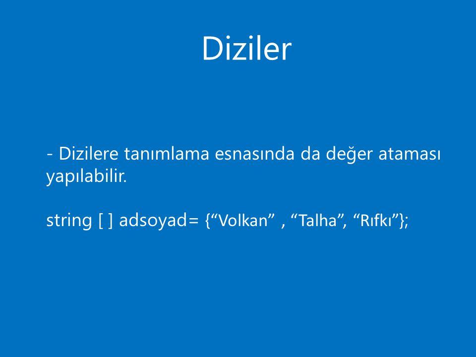 Diziler - Dizilere tanımlama esnasında da değer ataması yapılabilir.