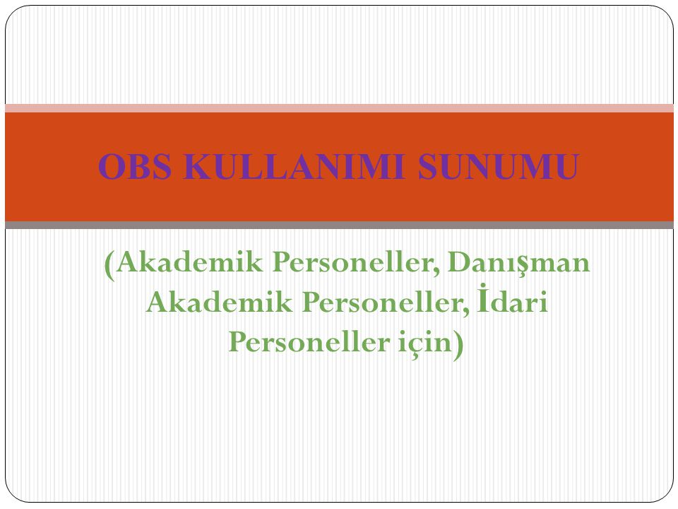OBS KULLANIMI SUNUMU (Akademik Personeller, Danışman Akademik Personeller, İdari Personeller için)