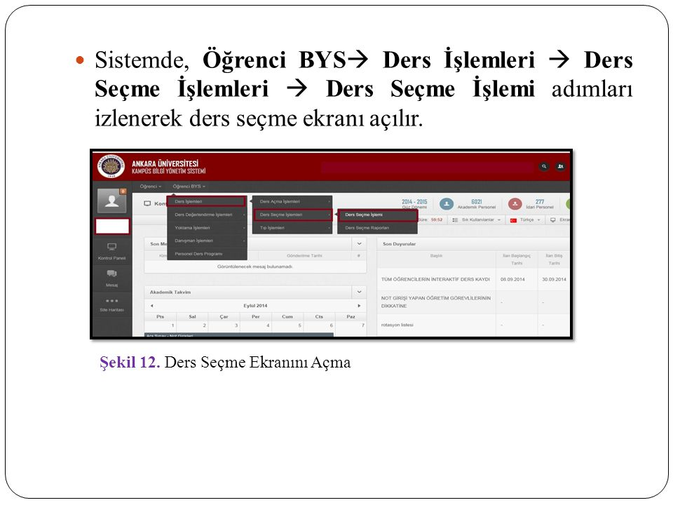 Sistemde, Öğrenci BYS Ders İşlemleri  Ders Seçme İşlemleri  Ders Seçme İşlemi adımları izlenerek ders seçme ekranı açılır.