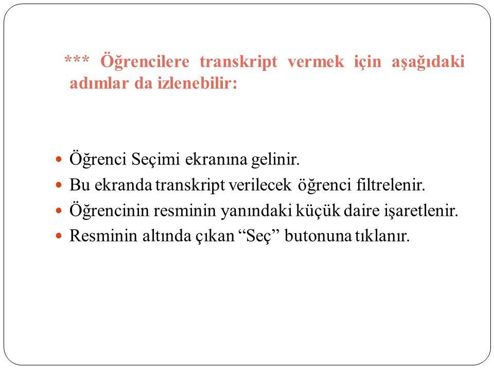 *** Öğrencilere transkript vermek için aşağıdaki adımlar da izlenebilir: Öğrenci Seçimi ekranına gelinir.