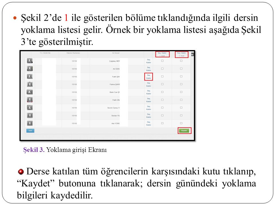 Şekil 2'de 1 ile gösterilen bölüme tıklandığında ilgili dersin yoklama listesi gelir. Örnek bir yoklama listesi aşağıda Şekil 3'te gösterilmiştir.