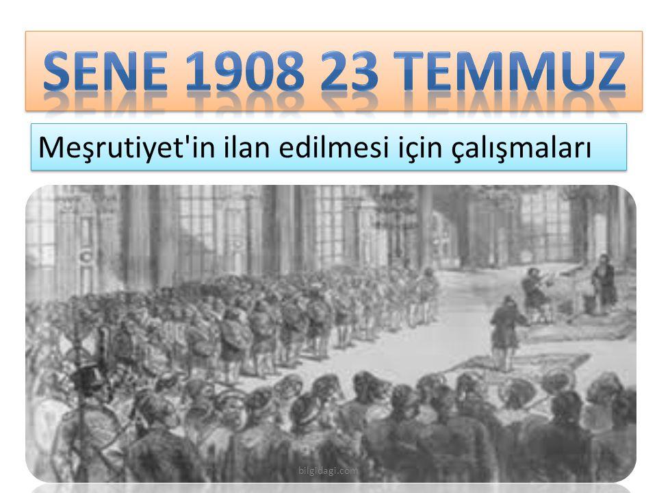 SENE 1908 23 TEMMUZ Meşrutiyet in ilan edilmesi için çalışmaları