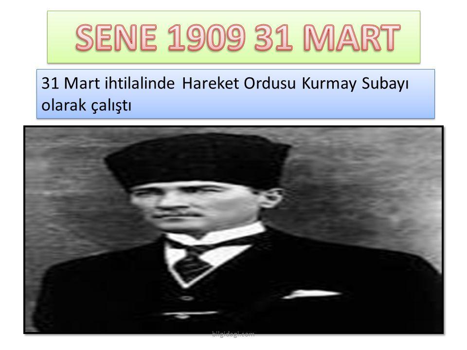 SENE 1909 31 MART 31 Mart ihtilalinde Hareket Ordusu Kurmay Subayı olarak çalıştı bilgidagi.com