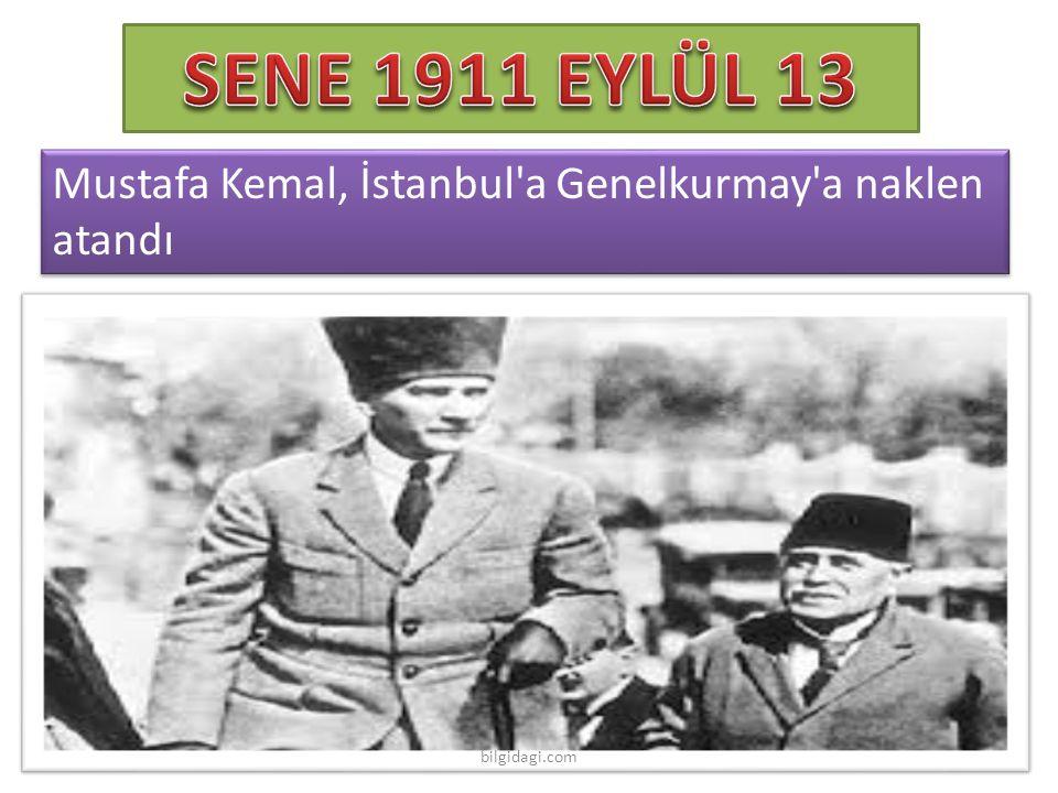 SENE 1911 EYLÜL 13 Mustafa Kemal, İstanbul a Genelkurmay a naklen atandı bilgidagi.com