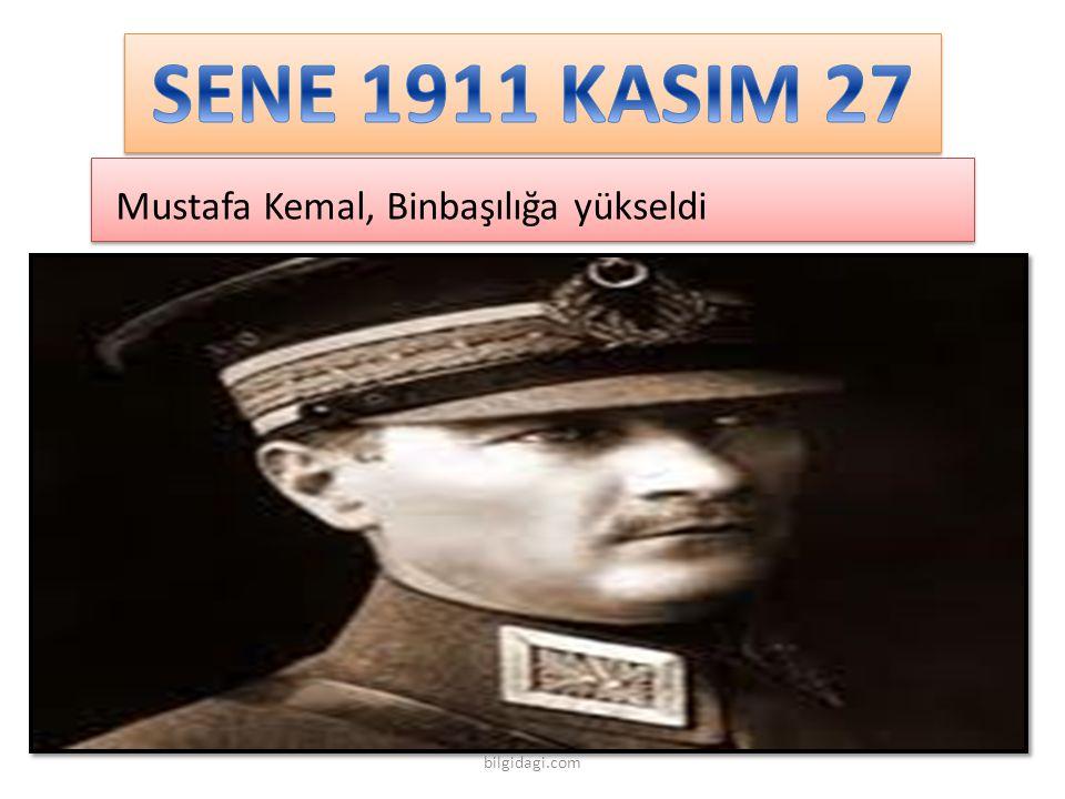 SENE 1911 KASIM 27 Mustafa Kemal, Binbaşılığa yükseldi bilgidagi.com