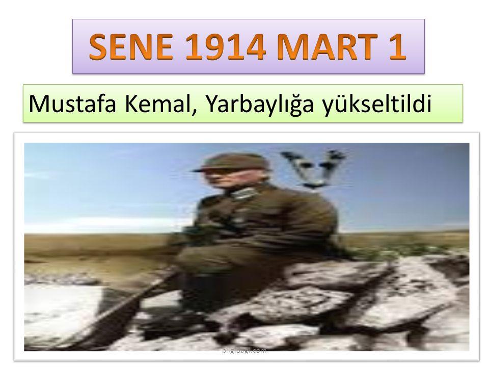 SENE 1914 MART 1 Mustafa Kemal, Yarbaylığa yükseltildi bilgidagi.com