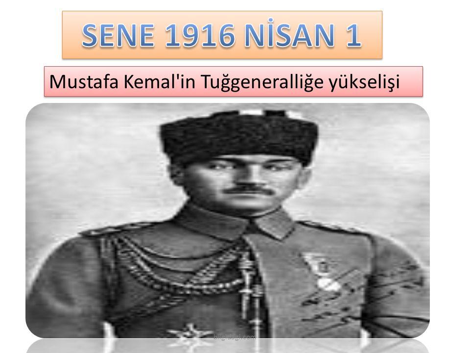 SENE 1916 NİSAN 1 Mustafa Kemal in Tuğgeneralliğe yükselişi