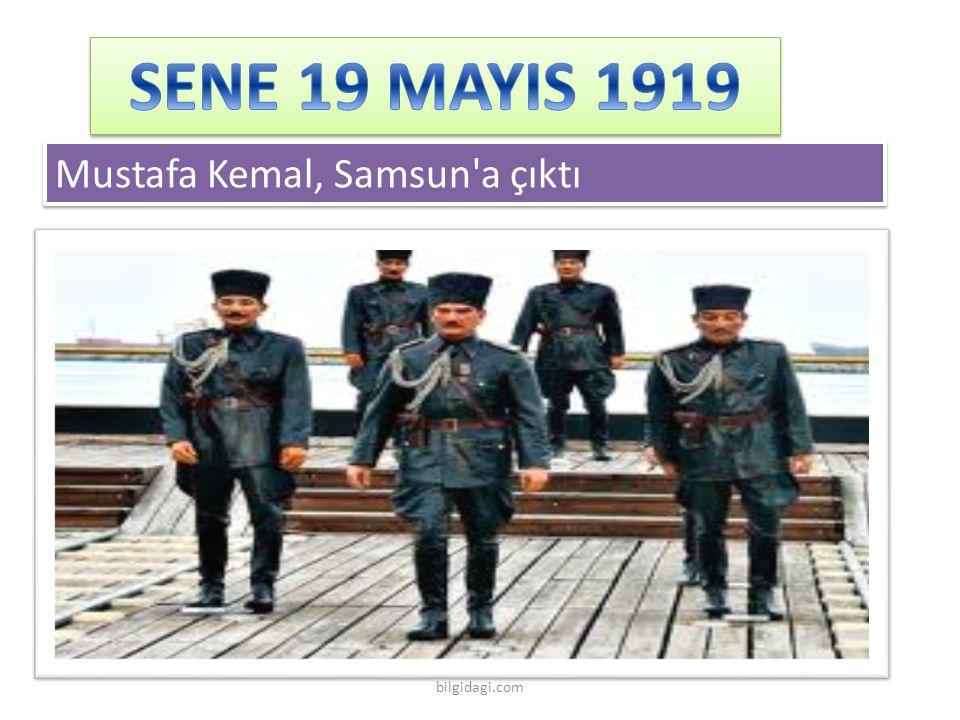SENE 19 MAYIS 1919 Mustafa Kemal, Samsun a çıktı bilgidagi.com