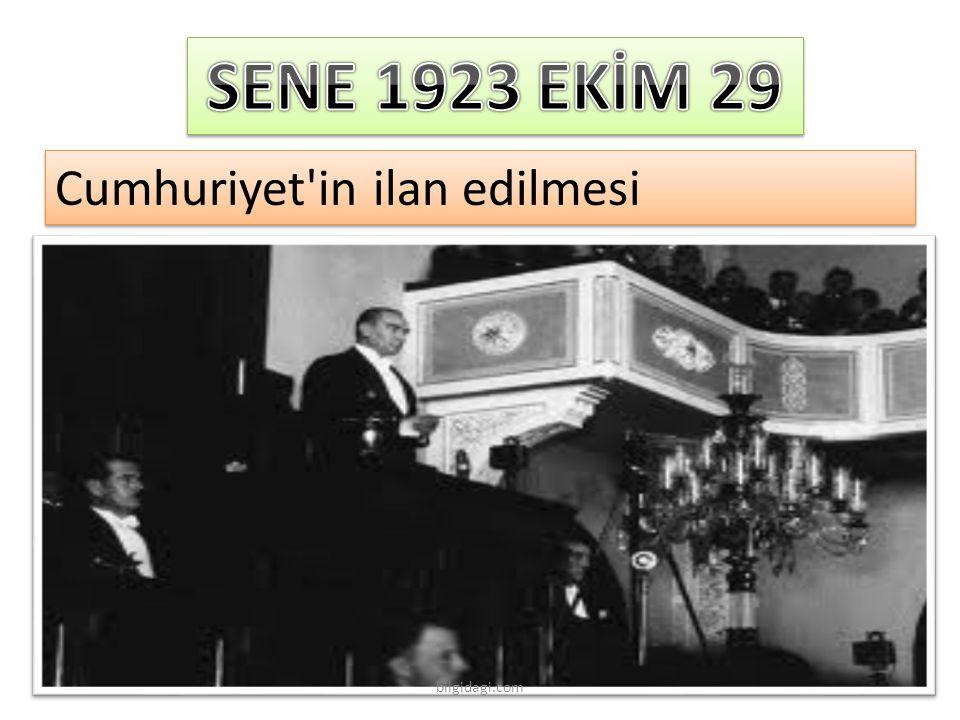 SENE 1923 EKİM 29 Cumhuriyet in ilan edilmesi bilgidagi.com