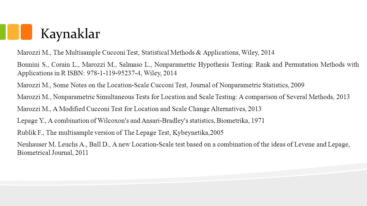Kaynaklar Marozzi M., The Multisample Cucconi Test, Statistical Methods & Applications, Wiley, 2014.