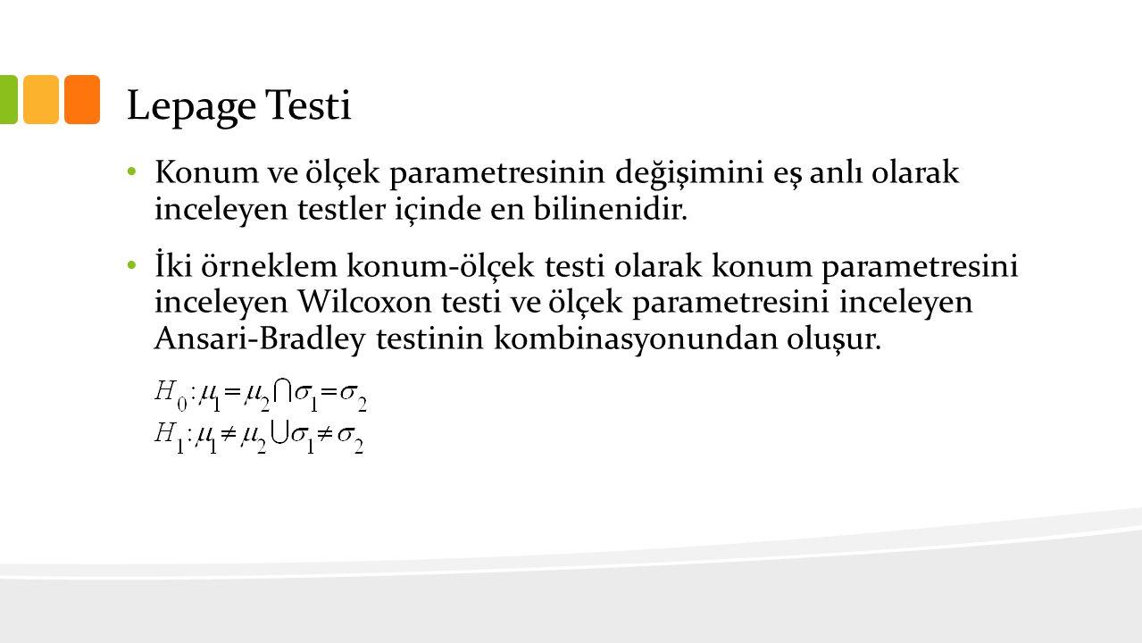 Lepage Testi Konum ve ölçek parametresinin değişimini eş anlı olarak inceleyen testler içinde en bilinenidir.