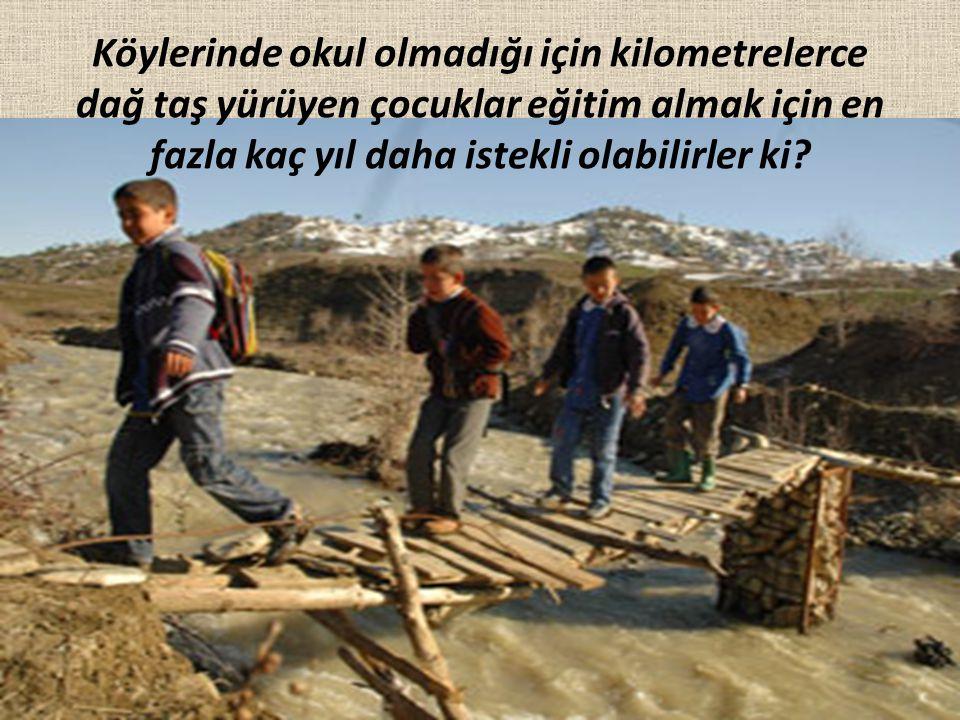 Köylerinde okul olmadığı için kilometrelerce dağ taş yürüyen çocuklar eğitim almak için en fazla kaç yıl daha istekli olabilirler ki