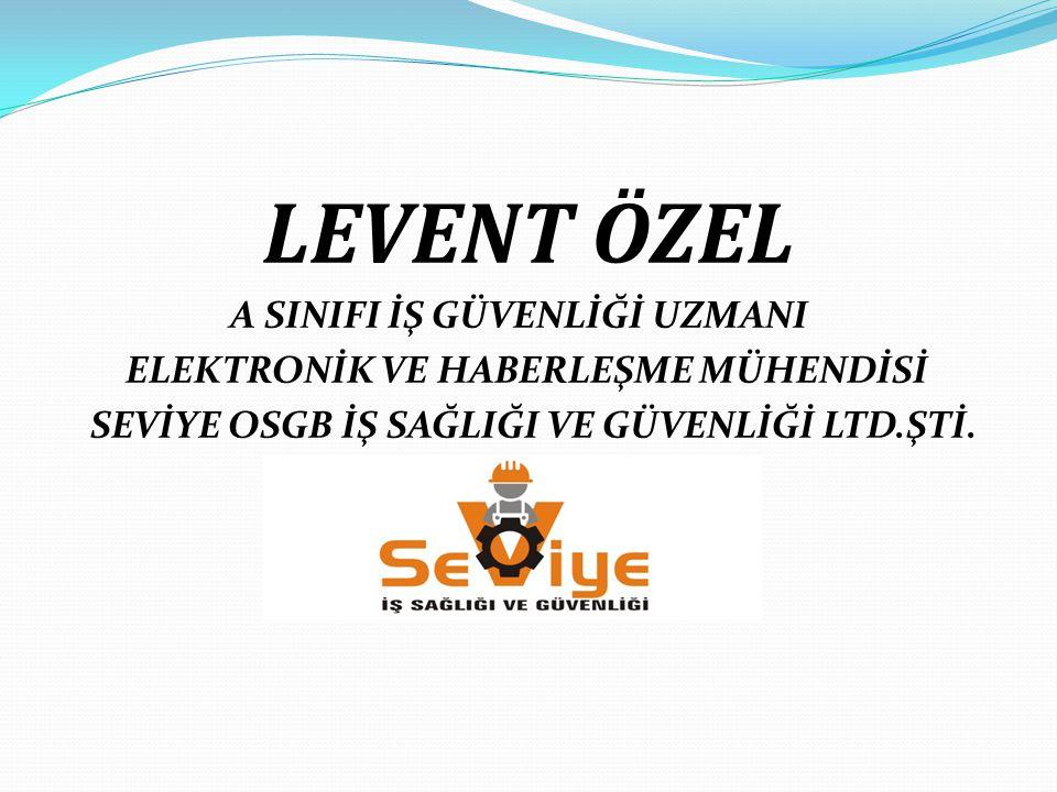 LEVENT ÖZEL A SINIFI İŞ GÜVENLİĞİ UZMANI