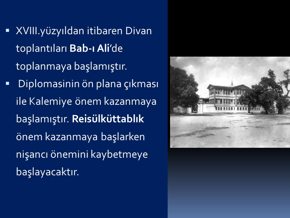 XVIII.yüzyıldan itibaren Divan toplantıları Bab-ı Ali'de toplanmaya başlamıştır.