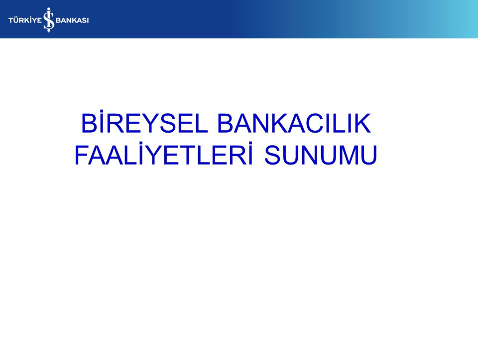 BİREYSEL BANKACILIK FAALİYETLERİ SUNUMU