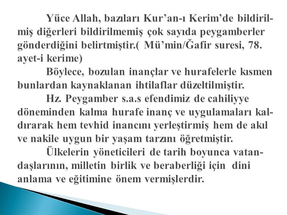 Yüce Allah, bazıları Kur'an-ı Kerim'de bildiril-miş diğerleri bildirilmemiş çok sayıda peygamberler gönderdiğini belirtmiştir.( Mü'min/Ğafir suresi, 78.